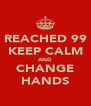 REACHED 99 KEEP CALM AND CHANGE HANDS - Personalised Poster A4 size
