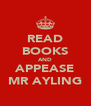 READ BOOKS AND APPEASE MR AYLING - Personalised Poster A4 size