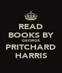 READ BOOKS BY GEORGE PRITCHARD HARRIS - Personalised Poster A4 size