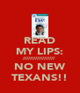 READ MY LIPS: ////////////////// NO NEW TEXANS!! - Personalised Poster A4 size