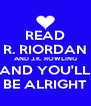 READ  R. RIORDAN  AND J.K. ROWLING AND YOU'LL BE ALRIGHT - Personalised Poster A4 size