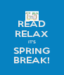READ RELAX IT'S SPRING BREAK! - Personalised Poster A4 size