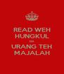 READ WEH HUNGKUL DA URANG TEH MAJALAH - Personalised Poster A4 size