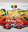 READING IS FUN WITH FRANTIC  SCHOOL - Personalised Poster A4 size