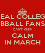 REAL COLLEGE BBALL FANS CAN'T KEEP CALM IN MARCH - Personalised Poster A4 size