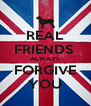 REAL FRIENDS  ALWAYS FORGIVE YOU - Personalised Poster A4 size