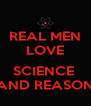 REAL MEN LOVE  SCIENCE  AND REASON - Personalised Poster A4 size