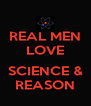 REAL MEN LOVE  SCIENCE & REASON - Personalised Poster A4 size
