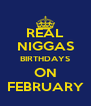 REAL NIGGAS BIRTHDAYS ON FEBRUARY - Personalised Poster A4 size
