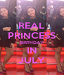 REAL PRINCESS BIRTHDAY IN JULY - Personalised Poster A4 size