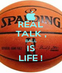 REAL TALK , BALL IS LIFE ! - Personalised Poster A4 size
