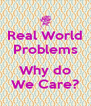 Real World Problems  Why do We Care? - Personalised Poster A4 size