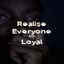 Realise Everyone Anit Loyal  - Personalised Poster A4 size
