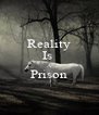 Reality Is  A Prison  - Personalised Poster A4 size