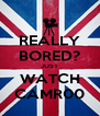 REALLY BORED? JUST WATCH CAMR00 - Personalised Poster A4 size