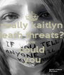 really kaitlyn death threats?? how   could you - Personalised Poster A4 size