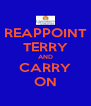 REAPPOINT TERRY AND CARRY ON - Personalised Poster A4 size