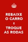 REBAIXE O CARRO E TROQUE AS RODAS - Personalised Poster A4 size