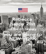 Rebecca  happy 21st on the 4th january  you are going to NEW YORK - Personalised Poster A4 size