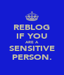 REBLOG IF YOU ARE A SENSITIVE PERSON. - Personalised Poster A4 size