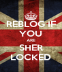 REBLOG IF YOU ARE SHER LOCKED - Personalised Poster A4 size