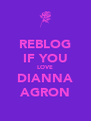 REBLOG IF YOU LOVE DIANNA AGRON - Personalised Poster A4 size