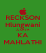 RECKSON Hlungwani A KAYA KA MAHLATHI - Personalised Poster A4 size