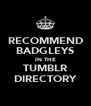 RECOMMEND BADGLEYS IN THE TUMBLR DIRECTORY - Personalised Poster A4 size