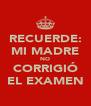 RECUERDE: MI MADRE NO CORRIGIÓ EL EXAMEN - Personalised Poster A4 size