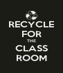 RECYCLE FOR THE CLASS ROOM - Personalised Poster A4 size