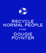 RECYCLE NORMAL PEOPLE FOR DOUGIE POYNTER - Personalised Poster A4 size
