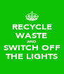 RECYCLE WASTE AND SWITCH OFF THE LIGHTS - Personalised Poster A4 size