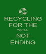 RECYCLING FOR THE WORLD NOT ENDING - Personalised Poster A4 size