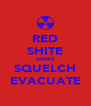 RED SHITE ARSES SQUELCH EVACUATE - Personalised Poster A4 size
