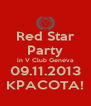 Red Star Party in V Club Geneva 09.11.2013 KPACOTA! - Personalised Poster A4 size