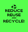 REDUCE REUSE AND RECYCLE!  - Personalised Poster A4 size