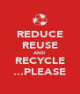 REDUCE REUSE AND RECYCLE ...PLEASE - Personalised Poster A4 size