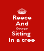 Reece And George Sitting  In a tree - Personalised Poster A4 size