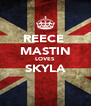 REECE  MASTIN LOVES SKYLA  - Personalised Poster A4 size