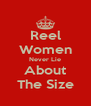 Reel Women Never Lie About The Size - Personalised Poster A4 size