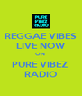REGGAE VIBES LIVE NOW ON  PURE VIBEZ  RADIO - Personalised Poster A4 size