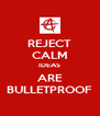 REJECT CALM IDEAS ARE BULLETPROOF - Personalised Poster A4 size