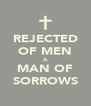 REJECTED OF MEN A MAN OF SORROWS - Personalised Poster A4 size