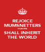 REJOICE MUMSNETTERS FOR WE SHALL INHERIT THE WORLD - Personalised Poster A4 size
