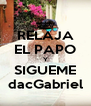 RELAJA EL PAPO Y SIGUEME dacGabriel - Personalised Poster A4 size