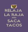 RELAJA  LA RAJA AND SACA TACOS - Personalised Poster A4 size