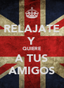 RELAJATE Y QUIERE A TUS AMIGOS - Personalised Poster A4 size