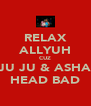 RELAX ALLYUH CUZ JU JU & ASHA HEAD BAD - Personalised Poster A4 size
