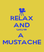 RELAX AND GROW A  MUSTACHE - Personalised Poster A4 size