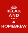 RELAX AND HAVE A HOMEBREW - Personalised Poster A4 size